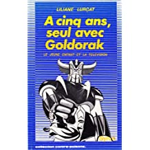 A cinq ans, seul avec Goldorak