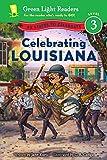 Celebrating Louisiana: 50 States to Celebrate (Green Light Readers Level 3)