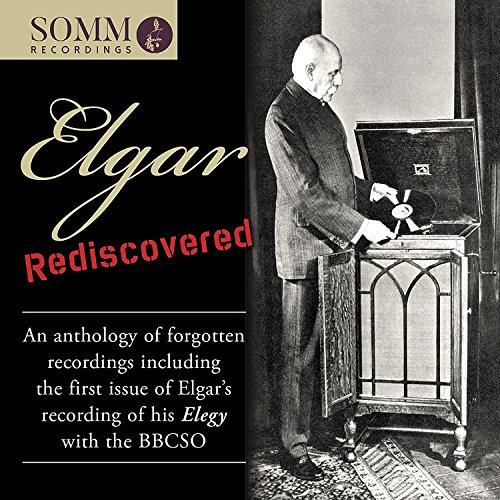 Elgar Rediscovered [BBC Symphony Orchestra; Albert Sammons; Gerald Moore; Frederic Austin; Alfredo Campoli; Sir Edward Elgar; John Barbirolli] [Somm: SOMMCD 0167]