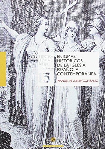 Enigmas históricos de la Iglesia española contemporánea (Biblioteca Comillas. Teología) por Manuel Revuelta Gonzalez