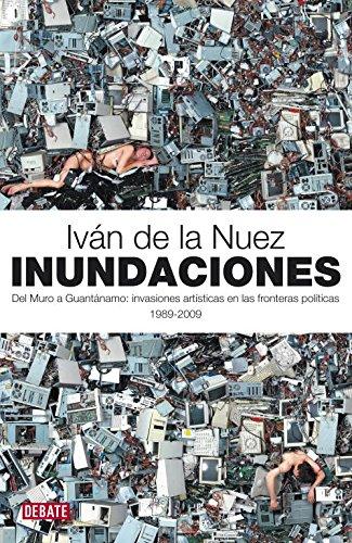 Inundaciones: Del Muro a Guantánamo: invasiones artísticas en las fronteras políticas (Ensayo y Pensamiento)