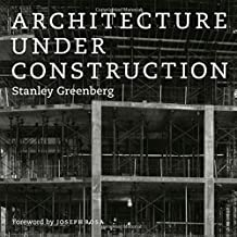 Architecture Under Construction by Stanley Greenberg (2010-04-23)