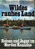 Front cover for the book Wildes rauhes Land: Reisen und Jagen im Norden Kanadas by Hans-Otto Meissner
