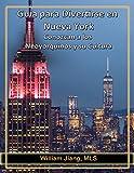 Guía para Divertirse en Nueva York: Conozcan a los Neoyorquinos, Comer en los Restaurantes Mejores, Hagan Shopping Como un Jefe, Disfruten Eventos Culturales Fantásticos, y Mucho Más