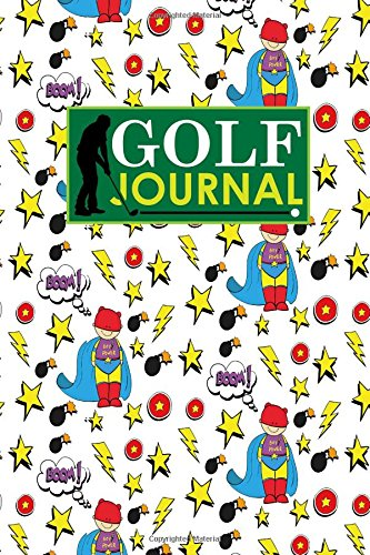 Golf Journal: Blank Golf Cards, Golf Record Book, Golf Course Log Book, Golf Scorecard Book, Cute Super Hero Cover: Volume 81 (Golf Journals)