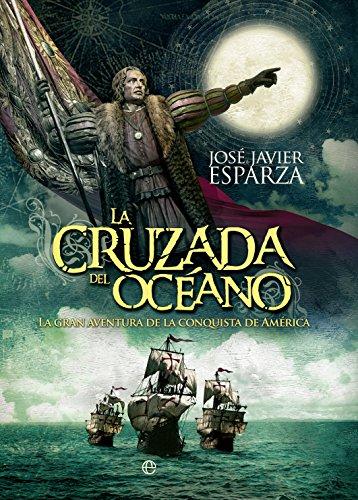 La cruzada del océano (Historia) por José Javier Esparza