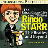 The Extraordinary Life and Times of Ringo Starr: The Beatles and Beyond (Beatlemania Book 3) (English Edition)