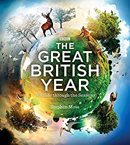The Great British Year: Wildlife through the Seasons by [Moss, Stephen]