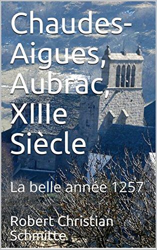 Couverture du livre Chaudes-Aigues, Aubrac,  XIIIe Siècle: La belle année 1257