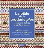 La Bible de la broderie plus - Jours sans fils tirés et points de broderie