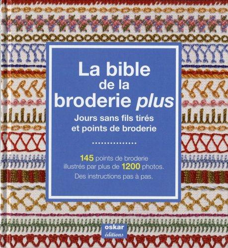 La Bible de la broderie plus : Jours sans fils tirés et points de broderie
