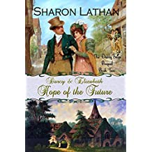 Darcy and Elizabeth: Hope of the Future (Darcy Saga Prequel Duo Book 2)