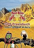 GPS Praxisbuch Garmin GPSMAP64 -Serie: Der praktische Umgang- für Biker, Wanderer & Alpinisten (GPS Praxisbuch-Reihe von Red Bike)