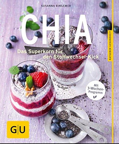 Chia: Das Superkorn für den Stoffwechsel-Kick (GU Ratgeber Ernährung (Gesundheit))