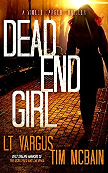 Dead End Girl: A Gripping Serial Killer Thriller (Violet Darger FBI Thriller Book 1) by [Vargus, L.T., McBain, Tim]