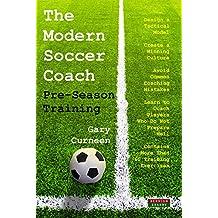 The Modern Soccer Coach: Pre-Season Training (English Edition)