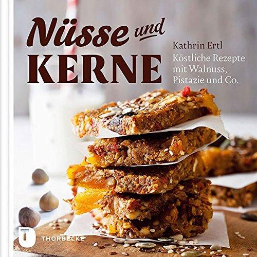 Nüsse und Kerne - Köstliche Rezepte mit Walnuss, Pistazie und Co.*