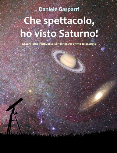 Che spettacolo, ho visto Saturno! Guida del cielo per giovani e adulti (Italian Edition)
