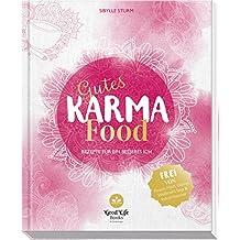 Gutes Karma Food: Rezepte für ein besseres Ich
