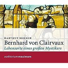 Bernhard von Clairvaux: Lebensorte eines großen Mystikers