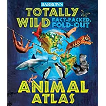 Barron's Totally Wild Fact-Packed, Fold-Out Animal Atlas