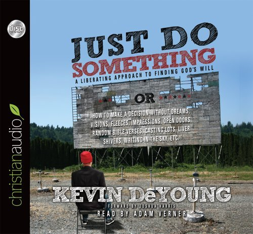Just Do Something: How to Make a Decision Without Dreams, Visions, Fleeces, Open Doors, Random Bible Verses, Casting Lots, Liver Shivers, Writing in the Sky, etc. by Kevin DeYoung (2010-01-01)