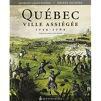 Quebec Ville Assiegee 1759 1760 d Après les Témoins et les Acteur