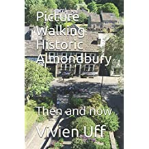 Picture Walking Historic Almondbury: Then and now (Walk the talk, Band 13)