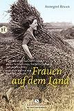 Frauen auf dem Land: Eigenständige Landwirtinnen