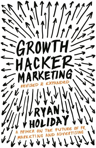 Growth Hacker Marketing : A Primer on the Future of PR, Marketing and Advertising : A Primer on the Future of PR, Marketing and Advertising