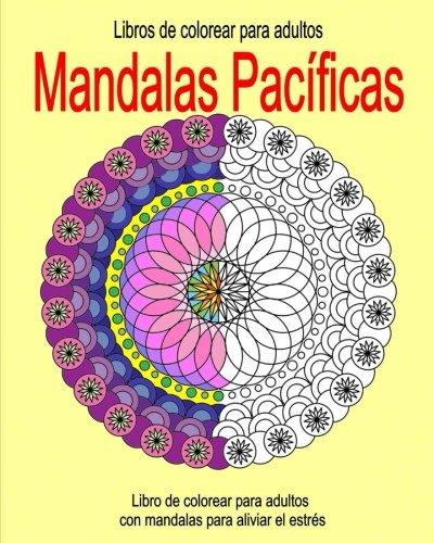 Libros de Colorear para Adultos: Mandalas Pacificas: Libro de colorear para adultos con mandalas para aliviar el estres: Volume 1 (Libro de colorear para adultos con mandalas para aliviar el estrés)