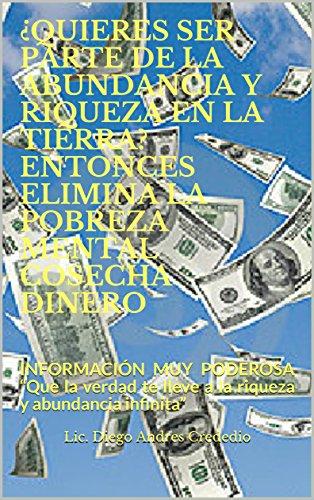 """¿QUIERES SER PARTE DE LA ABUNDANCIA Y RIQUEZA EN LA TIERRA? ENTONCES ELIMINA LA POBREZA MENTAL COSECHA DINERO: INFORMACIÓN MUY PODEROSA    """"Que la verdad te lleve a la riqueza y abundancia infinita"""""""