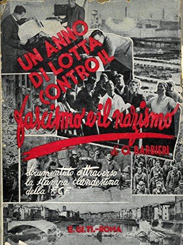 Un anno di lotta contro il fascismo e il nazismo. (Dall'8 settembre 1943, alla liberazione di Firenze). Documentato attraverso la stampa clandestina della F.C.F.