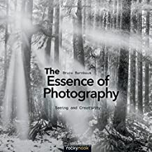 The Essence of Photography: Seeing and Creativity by Bruce Barnbaum (20-Nov-2014) Paperback