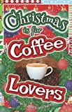 Christmas is for Coffee Lovers: A Gift Book