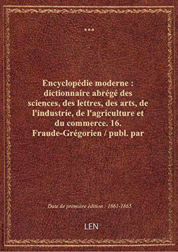 Encyclopédie moderne: dictionnaireabrégé dessciences,deslettres,desarts,del'industrie,del par XXX