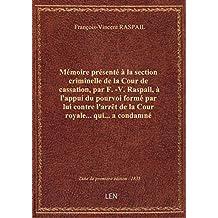 Mémoire présenté à la section criminelle de la Cour de cassation, par F.-V. Raspail, à l'appui du po