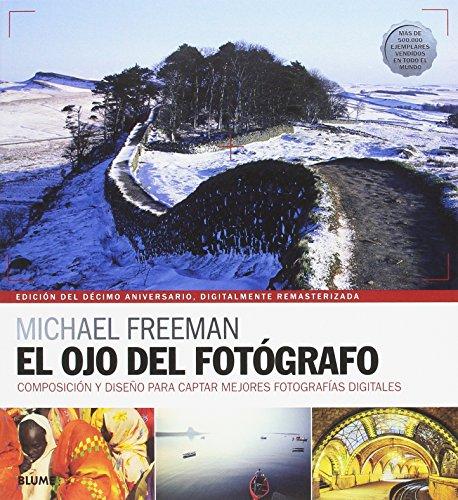 Descargar Libro El ojo del fotógrafo. Edición del 10 aniversario de Michael Freeman