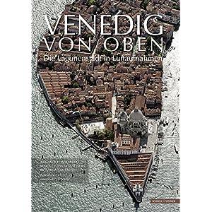 Venedig von oben: Die Lagunenstadt in Luftaufnahmen (Musical Treatises)
