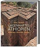 Sagenhaftes Äthiopien: Archäologie, Geschichte, Religion - Klaus Dornisch