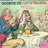 George III: A Life in Caricature by Kenneth Baker (2007-10-29)
