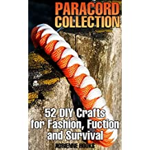 Paracord Collection: 52 DIY Crafts for Fashion, Fuction and Survival: (Paracord Projects, Paracord Knots) (English Edition)