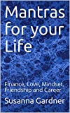 Mantras for your Life: Finance, Love, Mindset, Friendship and Career (Live your Happy Life Book 1)