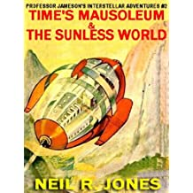 PROFESSOR JAMESON'S INTERSTELLAR ADVENTURES #2: TIME'S MAUSOLEUM & THE SUNLESS WORLD