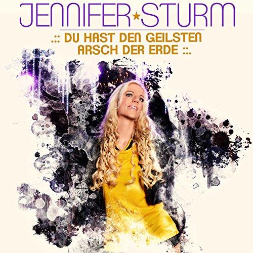 Jennifer Sturm - Du hast den geilsten Arsch der Erde