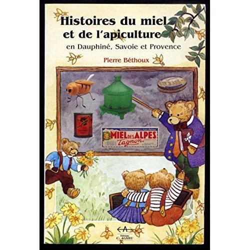 Histoire du miel et de l'apiculture en Dauphiné, Savoie et Provence par Pierre Béthoux