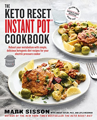 The Keto Reset Instant Pot Cookbook: Reboot Your Metabolism with Simple, Delicious Ketogenic Diet Recipes for Your  Electric Pressure Cooker: A Keto Diet Cookbook -
