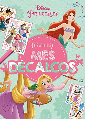 DISNEY PRINCESSES - Les Ateliers Disney - Mes décalcomanies