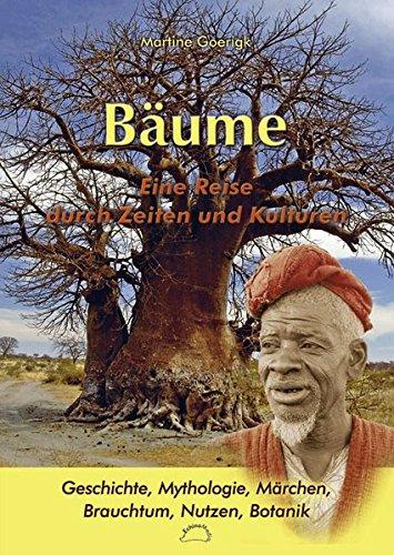 Bäume - Eine Reise durch Zeiten und Kulturen: Geschichte, Mythologie, Märchen, Brauchtum, Nutzen, Botanik