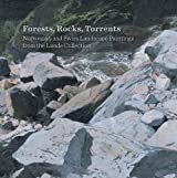 Forests, Rocks, and Torrents: Norwegian and Swiss Landscape Paintings (National Gallery Company) (National Gallery London)